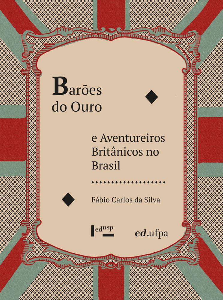 Capa de Barões do Ouro e Aventureiros Britânicos no Brasil