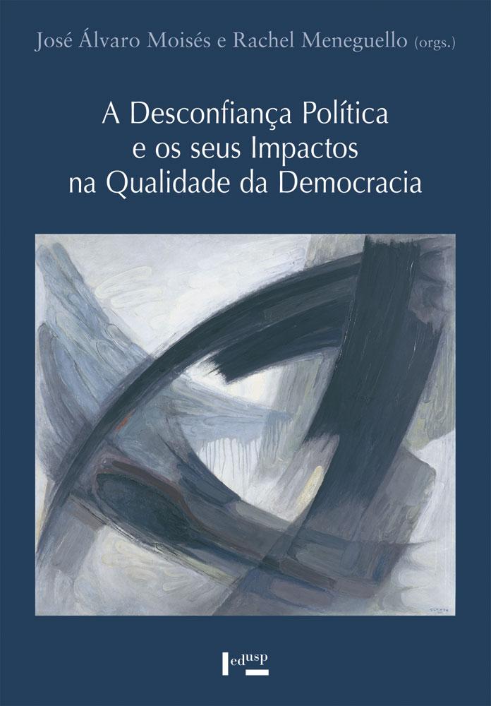 Capa de A Desconfiança Política e os seus Impactos na Qualidade da Democracia
