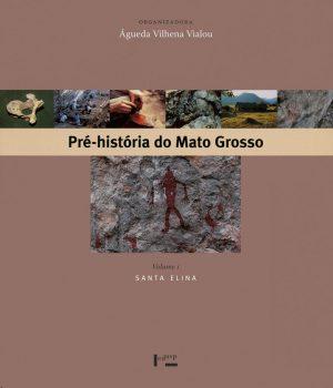 Pré-História do Mato Grosso Vol. 1