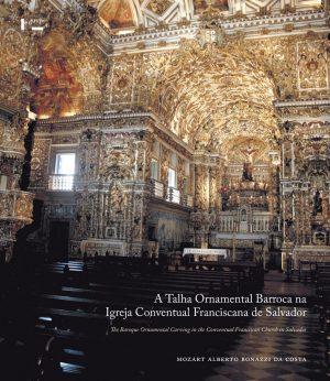 Capa de A Talha Ornamental Barroca na Igreja Conventual Franciscana de Salvador