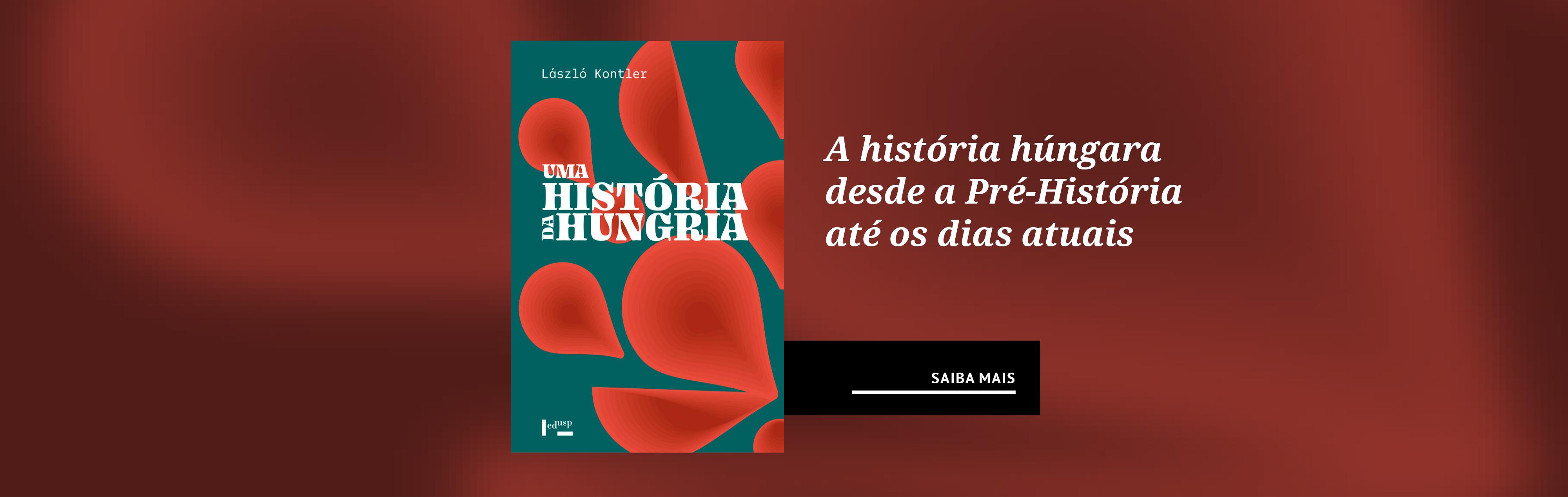 A história húngura desde a Pré-História até os dias atuais