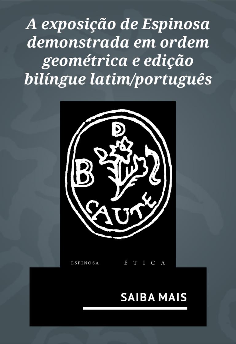 A exposição de Espinosa demonstrada em ordem geométrica e edição bilíngue latim/português